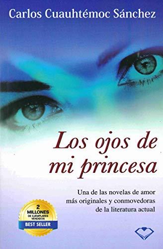Los ojos de mi princesa (Spanish Edition): Carlos Cuauhtemoc Sanchez