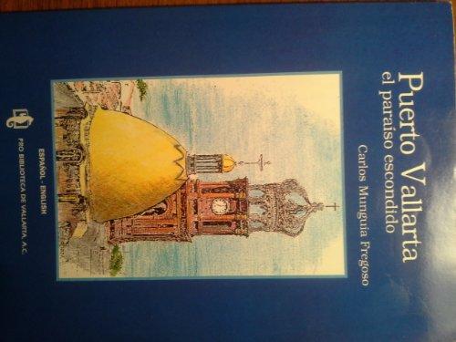 9789687310848: Puerto Vallarta (Puerto Vallarta el paraiso escondido Espanol-English History and Tales of the Hidden Paradise)