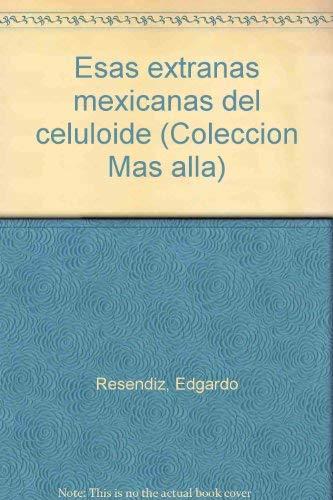 9789687415147: Esas extranas mexicanas del celuloide (Coleccion Mas alla) (Spanish Edition)