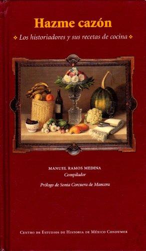 9789687479071: Hazme Cazon: Los Historiadores Y Sus Recetas De Cocina
