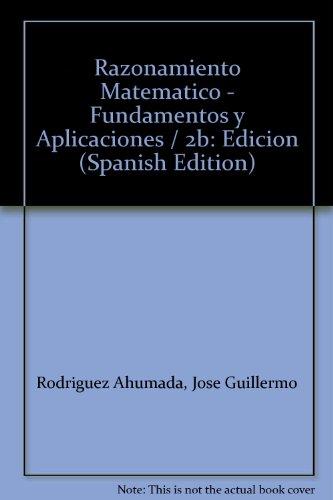 9789687529851: Razonamiento Matematico - Fundamentos y Aplicaciones / 2b: Edicion