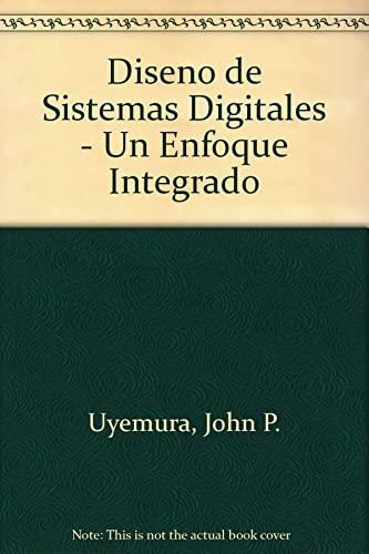 9789687529967: Diseno de Sistemas Digitales - Un Enfoque Integrado (Spanish Edition)