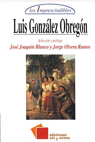 Luis González Obregón: Blanco, José Joaquín & Jorge Olvera Ramos, (seleccion y ...