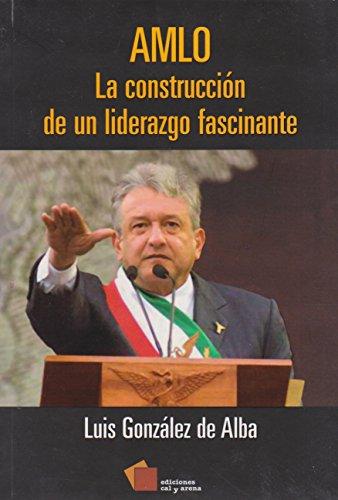 9789687711935: AMLO. Construcción de un liderazgo fascinante, La