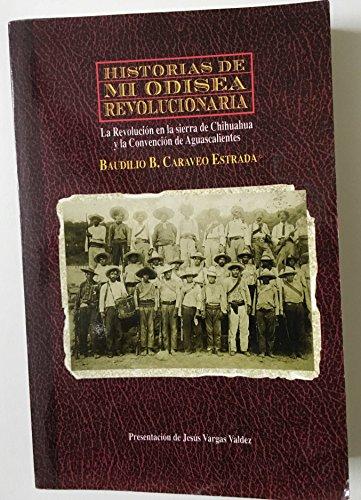 9789687731001: Historias de mi odisea revolucionaria: La revolución en la sierra de Chihuahua y la Convención de Aguascalientes (Spanish Edition)