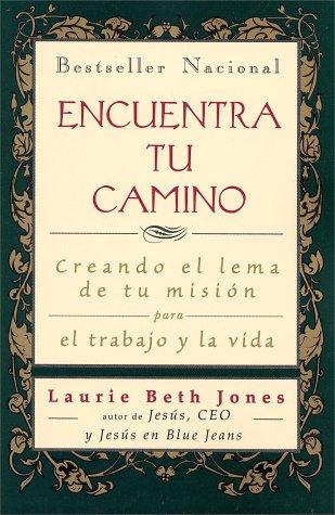 9789687867014: Encuentra Tu Camino: Creando El Lema De Tu Mision Para El Trabajo Y LA Vida