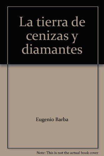 La tierra de cenizas y diamantes (9789687881676) by Eugenio Barba