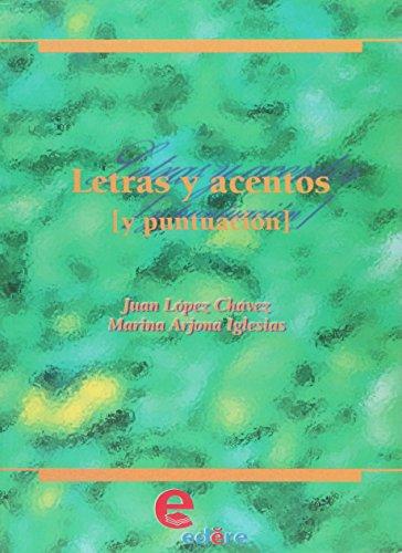 Letras y acentos [y puntuacion]: Ortografia espanola: Lopez Chavez, Juan / Arjona Iglesias, Marina