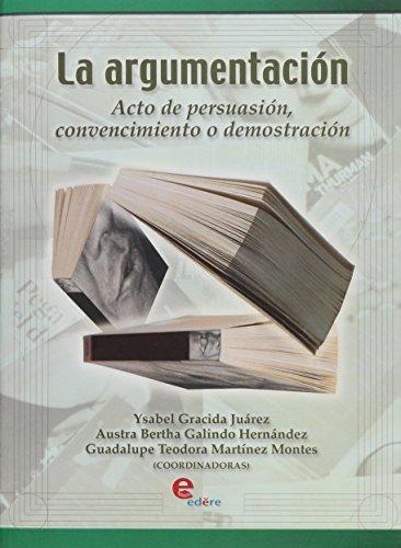 9789687903835: ARGUMENTACION, LA ACTO DE PERSUASION CONVENCIMIENTO