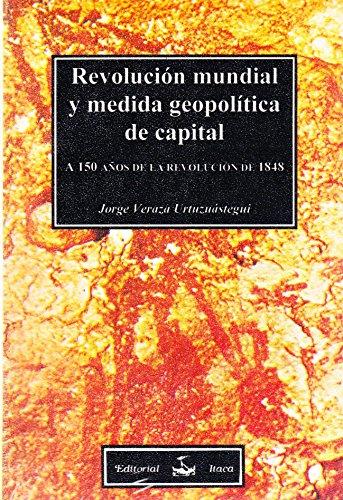 Revolución mundial y medida geopolítica de capital: Urtuzuástegui, Jorge Veraza