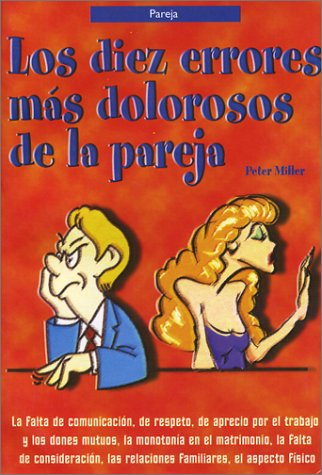 Los 10 Errores Más Dolorosos de la Pareja ( The 10 Most Painful Mistakes of couples ) (Spanish Edition) - Miller, Peter