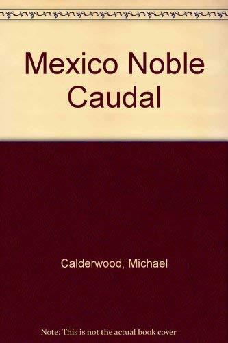 mexico noble caudal: calderwood,michael,[fotografia]