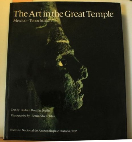 El Arte En El Templo Mayor: Mexico-Tenochtitlan: Bonifaz Nuno, Ruben;Robles,