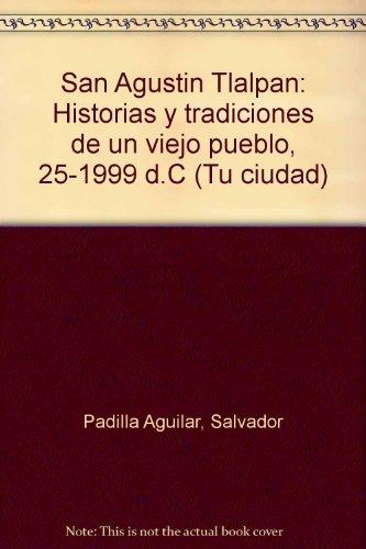 9789688162286: San Agustín Tlalpan: Historias y tradiciones de un viejo pueblo, 25-1999 d.C (Tu ciudad) (Spanish Edition)