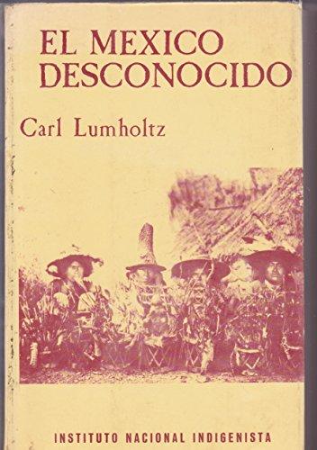 El Mexico desconocido Two Volumes: Carl Lumholtz