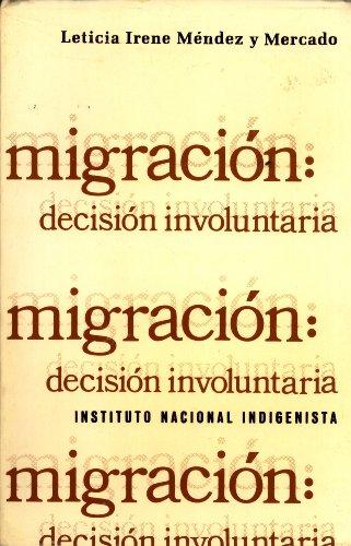 Migraci?n: Decisi?n Involuntaria: M?ndez y Mercado, Leticia Irene