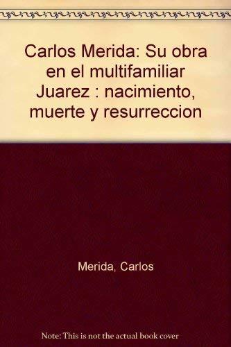 9789688250020: Carlos Mérida: Su obra en el multifamiliar Juárez : nacimiento, muerte y resurrección (Spanish Edition)