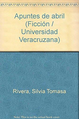 Apuntes de abril (Ficcion) (Spanish Edition): Rivera, Silvia Tomasa