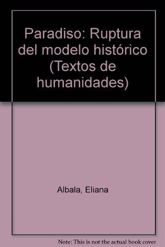 Paradiso: Ruptura del modelo hist?rico (Textos de humanidades): Albala, Eliana