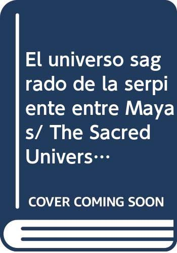 9789688371886: El universo sagrado de la serpiente entre Mayas/ The Sacred Universe Of The Serpent To The Mayans