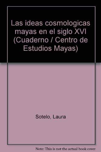 Las ideas cosmologicas mayas en el siglo: Laura Elena Sotelo