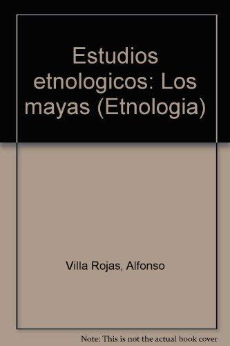 Estudios etnologicos: Los mayas (Etnologia) (Spanish Edition): Alfonso Villa Rojas