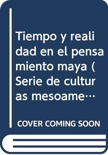 9789688375938: Tiempo y realidad en el pensamiento Maya: Ensayo de acercamiento (Serie de culturas mesoamericanas) (Spanish Edition)