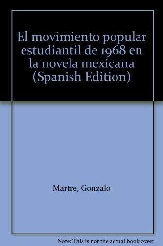 El movimiento popular estudiantil de 1968 en la novela mexicana (Spanish Edition): Martre?, Gonzalo