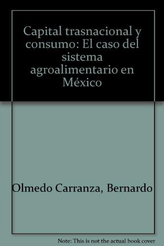 Capital trasnacional y consumo: El caso del sistema agroalimentario en Mexico (Spanish Edition): ...