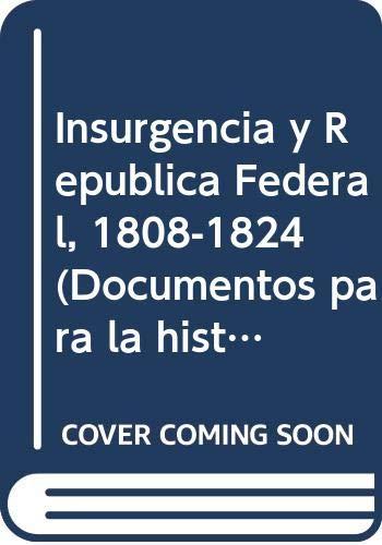 9789688420836: Insurgencia y Republica Federal, 1808-1824 (Documentos para la historia del Mexico independiente) (Spanish Edition)