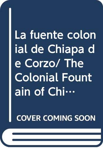 9789688422656: La fuente colonial de Chiapa de Corzo/ The Colonial Fountain of Chiapa of Corzo: Encuentro de historias/ Discovery of History (Chiapas eterno) (Spanish Edition)