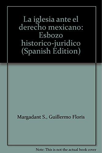 La iglesia ante el derecho mexicano: Esbozo: Margadant S., Guillermo