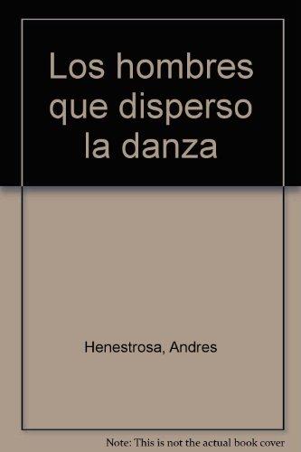 Los hombres que disperso? la danza (Spanish Edition): Henestrosa, Andre?s