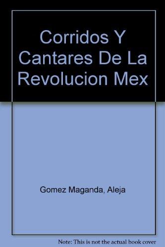Corridos Y Cantares De La Revolucion Mexicana: Gomez Maganda, Alejandro