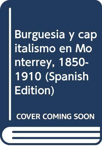 9789688430101: Burguesía y capitalismo en Monterrey, 1850-1910 (Spanish Edition)