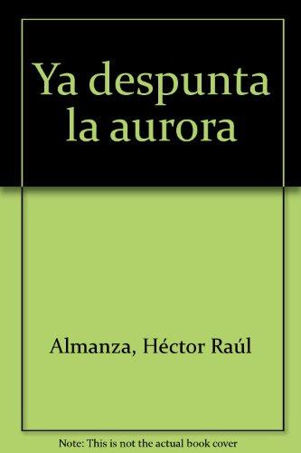 Ya despunta la aurora (Spanish Edition): Hector Raul Almanza