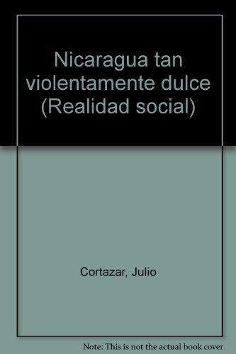 Nicaragua Tan Violentamente Dulce [Segunda Edicion]: Cortazar, Julio
