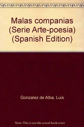 Malas companias (Serie Arte-poesia) (Spanish Edition): Gonzalez de Alba,