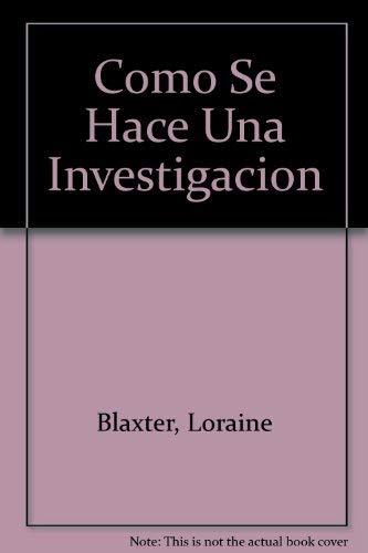 Como Se Hace Una Investigacion (Spanish Edition) (9688521140) by Blaxter, Loraine; Hughes, Christina
