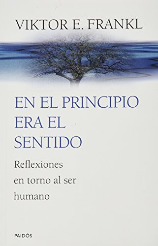 FRANKL-EN EL PRINCIPIO ERA EL SENTIDO. REFLEXIONES EN TORNO AL SER HUMANO-PAIDOS (9789688534687) by FRANKL