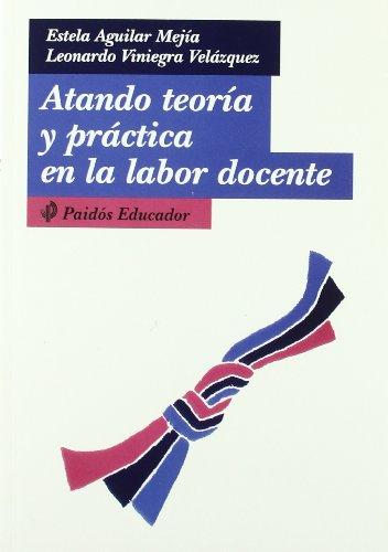 9789688535356: Atando teoria y practica en la labor docente / Binding theory and Practice in Teaching