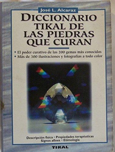 DICCIONARIO TIKAL DE LAS PIEDRAS QUE CURAN: ALCARAZ, JOSE LUIS