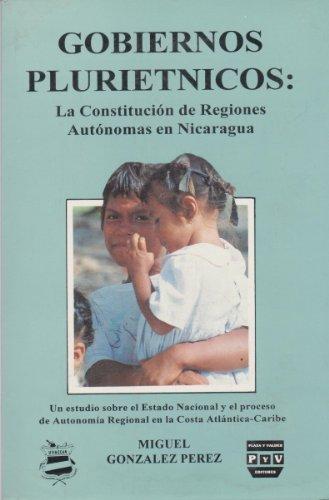 Gobiernos plurietnicos: La constitución de regiones autonomas en Nicaragua: Estudio sobre el...