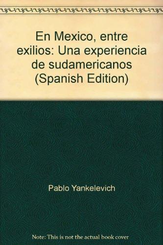 9789688566138: En México, entre exilios: Una experiencia de sudamericanos (Spanish Edition)