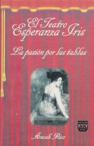 9789688566862: El teatro Esperanza Iris. La pasion por las tablas (Spanish Edition)
