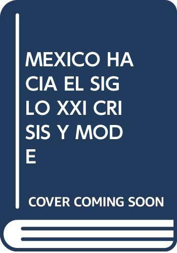 9789688567746: México hacia el siglo XXI: Crisis y modelo económico alternativo (Colección CSH) (Spanish Edition)