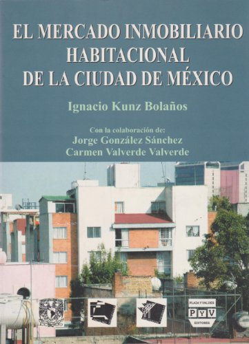 El mercado inmobiliario habitacional de la Ciudad de México: Kunz Bolaños, Ignacio, con Carmen ...