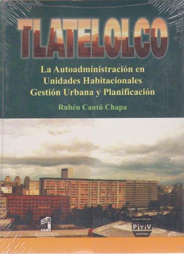 Tlatelolco: La autoadministración en unidades habitacionales: Gestion: Cantu Chapa, Ruben