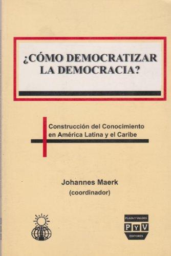 Como democratizar la democracia? (Spanish Edition): Maerk, Johannes