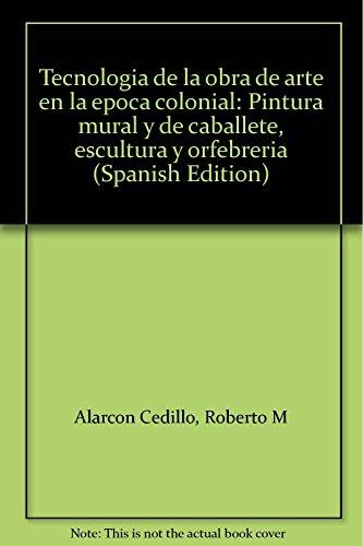 9789688591093: Tecnología de la obra de arte en la época colonial: Pintura mural y de caballete, escultura y orfebrería (Spanish Edition)